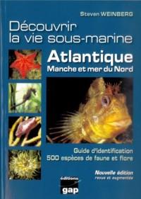 Découvrir la vie sous-marine : Atlantique, Manche et Mer du Nord : Guide d'identification 500 espèces de faune et flore