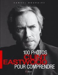 Clint Eastwood : 100 Photos pour comprendre