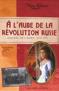 À l'aube de la révolution russe: Journal de Liouba, 1916-1917