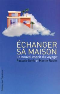 ECHANGER SA MAISON - UNE NOUVELLE PHILOSOPHIE DU