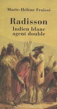 Radisson : Indien blanc, agent double (1636-1710)
