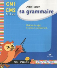 Améliorer sa grammaire CM1-CM2 : Maîtriser le sujet, le verbe, le complément...