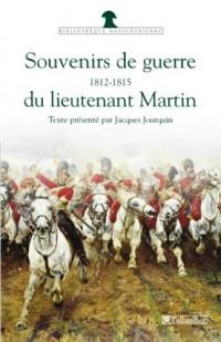 Souvenirs de guerre du lieutenant Martin : 1812-1815