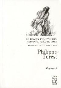 Le roman infanticide : Dostoievski, Faulkner, Camus : Essai sur la littérature et le deuil