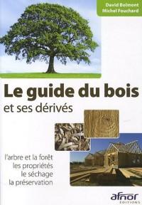 Le guide du bois et ses dérivés : L'arbre et la forêt, les propriétés, le séchage, la préservation