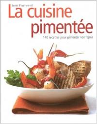 La cuisine pimentée : 140 recettes pour pimenter vos repas