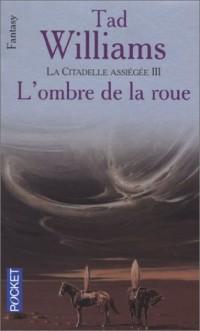 L'Arcane des épées, tome 7 : La citatadelle assiégée, volume 3 - L'Ombre de la roue
