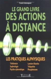 Le grand livre des actions à distance : Les pratiques alphysiques