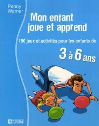 Mon enfant joue et apprend : 150 Jeux et activités pour les enfants de 3 à 6 ans