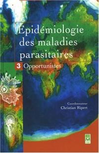 Epidémiologie des maladies parasitaires : Tome 3, Opportunistes