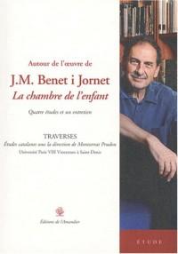 Autour de l'oeuvre de J. M. Benet i Jornet : La chambre de l'enfant : Quatres études et un entretien