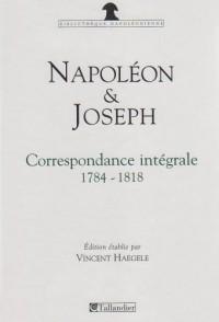 Napoléon et Joseph Bonaparte : Correspondance intégrale 1784-1818