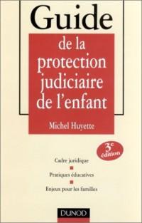 Guide de la protection judiciaire de l'enfant : Cadre juridique - Pratiques éducatives - Enjeux pour les familles