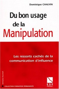Du bon usage de la manipulation : Les ressorts cachés de la communication d'influence