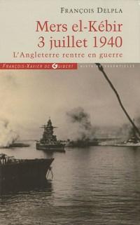 Mers El Kébir 3 Juillet 1940: L'Angleterre rentre en guerre
