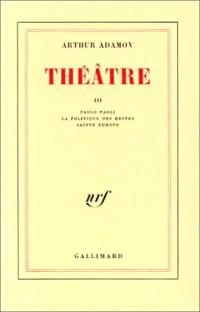 Théâtre, tome III : Paolo Paoli - La politique des restes - Sainte Europe