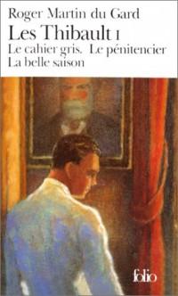 Les Thibault, tome 1 : Le cahier gris - Le pénitencier - La belle saison