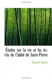 Études sur la vie et les écrits de l'abbé de Saint-Pierre