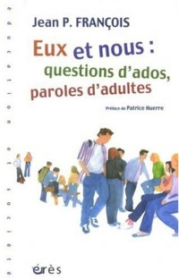 Eux et nous : question d'ados, paroles d'adultes