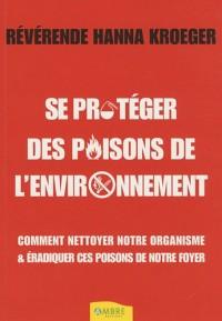 Se protéger des poisons de l'environnement : Comment nettoyer notre organisme et éradiquer ces poisons de notre environnement