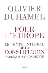 Pour l'Europe : Le texte intégral de la constitution expliqué et commenté