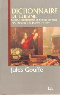 Dictionnaire de Cuisine Gouffé, Cuisine quotidienne et menus de fêtes 750 recettes à la portée de tous
