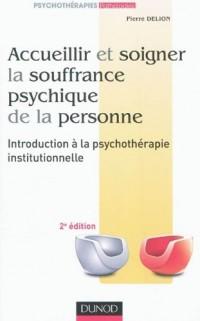 Accueillir et soigner la souffrance psychique de la personne - 2e éd: Introduction à la psychothérapie institutionnelle