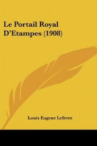 Le Portail Royal D'Etampes (1908)