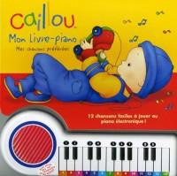 Caillou : Mon livre-piano : Mes chansons préférées