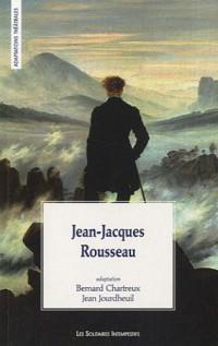 Jean-Jacques Rousseau : Adaptation d'après Les rêveries du promeneur solitaire, Lettre à s'Alambert sur les spectacles, Fragments politiques, Fragments autobiographiques