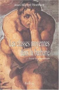 Les classes moyennes dans la barbarie. Essai de géopolitique