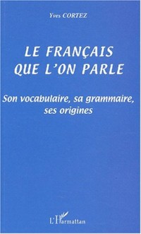 Le français que l'on parle. Son vocabulaire, sa grammaire, ses origines