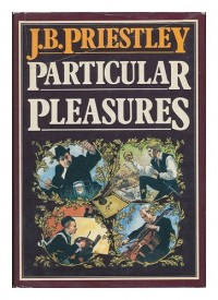 Particular Pleasures : Being a Personal Record of Some Varied Arts and Many Different Artists / by J. B. Priestley