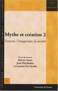 Mythe et création : Tome 2, L'oeuvre, l'imaginaire, la société