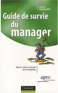 Guide de survie du manager - Réussir dans la jungle de l'entreprise