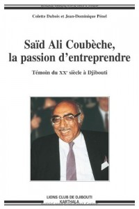 Saïd Ali Coubèche, la passion d'entreprendre : Témoin du XXe siècle à Djibouti
