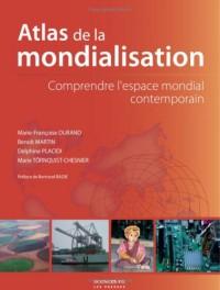Atlas de la mondialisation : Comprendre l'espace mondial contemporain