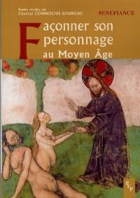 Façonner son personnage au Moyen Age : Actes du 31e colloque du CUER MA, 9, 10 et 11 mars 2006