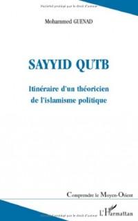 Sayyid Qutb : Itinéraire d'un théoricien de l'islamisme politique