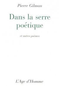 Dans la serre poétique : Et autres poèmes