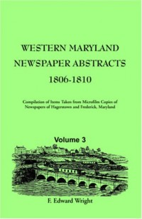 Western Maryland Newspaper Abstracts: , Volume 3: 1806-1810