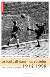 Le football dans nos sociétés : Une culture populaire 1914-1998