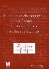 Musique et chorégraphie en France de Léo Delibes à Florent Schmitt