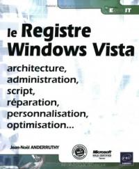 Registre Windows Vista - Architecture, Administration, Script, Reparation, Personnalisation ...