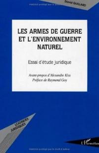 Les armes de guerre et l'environnement naturel : Essai d'étude juridique