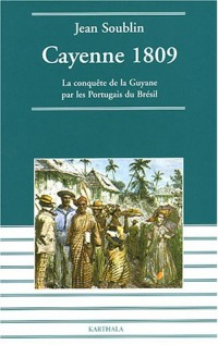 Cayenne 1809 : La conquête de la Guyane par les Portugais du Brésil