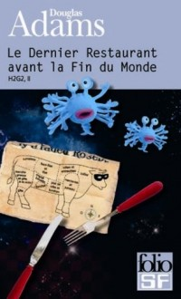 H2 G2 : Tome 2, Le Dernier Restaurant avant la Fin du Monde