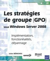 Les stratégies de groupe (GPO) sous Windows Server 2008 - Implémentation, fonctionnalités, dépannage
