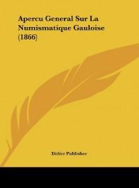 Apercu General Sur La Numismatique Gauloise (1866)