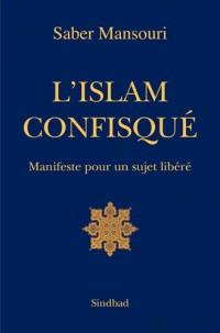 L'Islam confisqué : Manifeste pour un sujet libéré